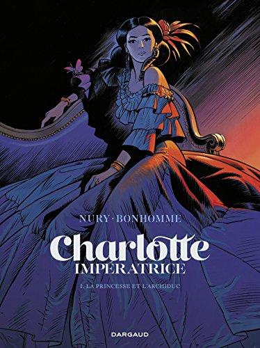 Charlotte impératrice - tome 1 - La Princesse et l'Archiduc
